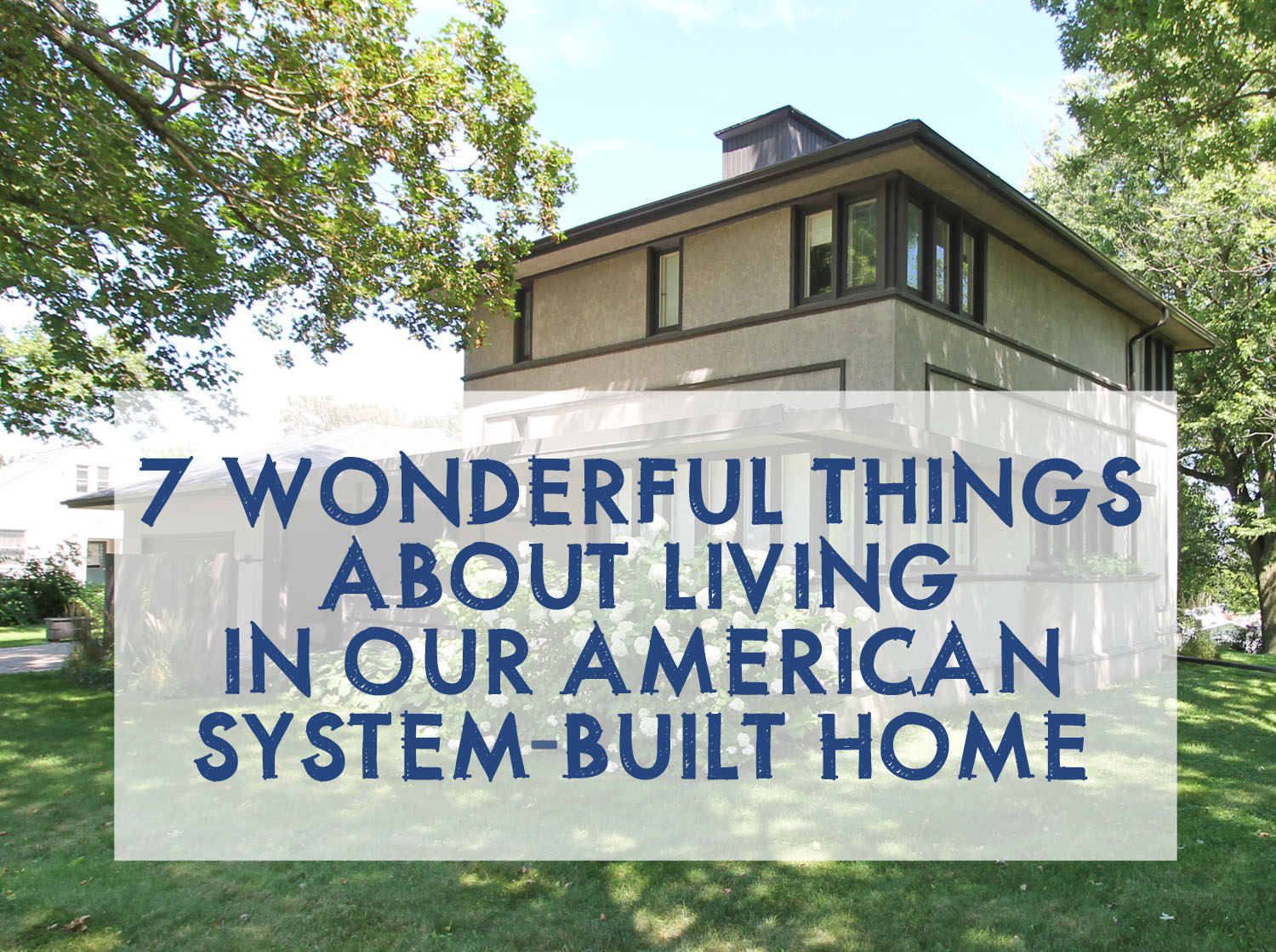 7 Wonderful Things About Living in Our American System-Built Home